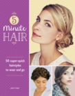 5-Minute Hair : 50 super-quick hairstyles to wear and go - eBook