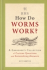 RHS How Do Worms Work? : A Gardener's Collection of Curious Questions and Astonishing Answers - eBook