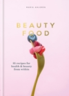 Beauty Food : 85 recipes for health & beauty from within - eBook