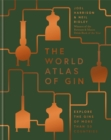 The World Atlas of Gin : Explore the gins of more than 50 countries - Book