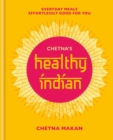 Chetna's Healthy Indian : Everyday family meals effortlessly good for you - Book