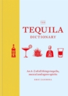 The Tequila Dictionary : An A-Z of all things tequila, mezcal and agave spirits - Book