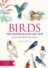 BIRDS Watercolour Art Pad : 15 beautiful artworks for you to paint - Book
