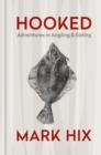 HOOKED : Adventures in Angling and Eating - eBook