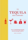 The Tequila Dictionary : An A Z of all things tequila, mezcal and agave spirits - eBook