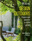 RHS Design Outdoors : Projects & Plans for a Stylish Garden - eBook