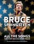 Bruce Springsteen: All the Songs : The Story Behind Every Track - Book