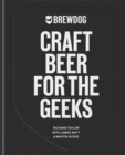 BrewDog: Craft Beer for the Geeks : The masterclass, from exploring iconic beers to perfecting DIY brews - Book
