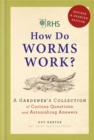 RHS How Do Worms Work? : A Gardener's Collection of Curious Questions and Astonishing Answers - Book
