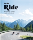 Cyclist - Ride : The greatest cycling routes in the world - Book