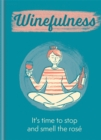 Winefulness : It's time to stop and smell the rose - Book
