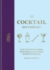 The Cocktail Dictionary : An A Z of cocktail recipes, from Daiquiri and Negroni to Martini and Spritz - eBook