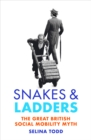 Snakes and Ladders : The great British social mobility myth - Book