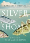 Silver Shoals : Five Fish That Made Britain - Book