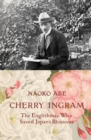'Cherry' Ingram : The Englishman Who Saved Japan's Blossoms - Book