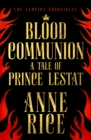 Blood Communion : A Tale of Prince Lestat (The Vampire Chronicles 13) - Book