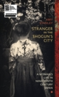 Stranger in the Shogun's City : A Woman's Life in Nineteenth-Century Japan - Book
