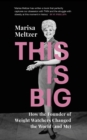 This is Big : How the Founder of Weight Watchers Changed the World (and Me) - Book