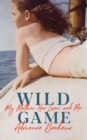 Wild Game : My Mother, Her Lover and Me - Book