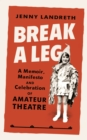 Break a Leg : A memoir, manifesto and celebration of amateur theatre - Book