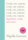Cook, Eat, Repeat : Ingredients, recipes and stories. - Book
