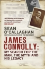 James Connolly : My Search for the Man, the Myth and his Legacy - Book