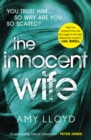 The Innocent Wife : The breakout psychological thriller of 2018, tipped by Lee Child and Peter James - Book