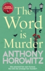 The Word Is Murder : The bestselling mystery from the author of Magpie Murders - you've never read a crime novel quite like this - Book