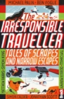 The Irresponsible Traveller : Tales of scrapes and narrow escapes - eBook