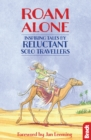 Roam Alone : Inspiring tales by reluctant solo travellers - eBook