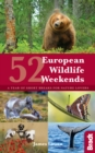 52 European Wildlife Weekends : A year of short breaks for nature lovers - eBook