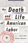 The Death and Life of American Labor : Toward a New Workers' Movement - eBook