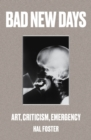 Bad New Days : Art, Criticism, Emergency - Book