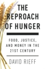 The Reproach of Hunger : Food, Justice and Money in the 21st Century - Book