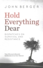 Hold Everything Dear : Dispatches on Survival and Resistance - Book