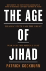 The Age of Jihad : Islamic State and the Great War for the Middle East - eBook