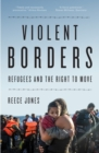 Violent Borders : Refugees and the Right to Move - Book