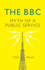 The BBC : Myth of a Public Service - Book