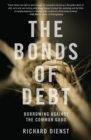 The Bonds of Debt : Borrowing Against the Common Good - Book