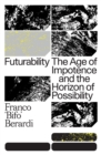 Futurability : The Age of Impotence and the Horizon of Possibility - Book