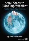 Small Steps to Giant Improvement : Master Pawn Play in Chess - Book