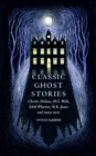 Classic Ghost Stories : Spooky Tales from Charles Dickens, H.G. Wells, M.R. James and many more - Book