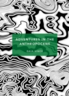 Adventures in the Anthropocene : A Journey to the Heart of the Planet we Made (Patterns of Life) - Book