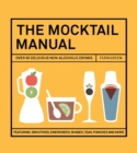 The Mocktail Manual : Smoothies, Energisers, Presses, Teas, and Other Non-Alcoholic Drinks - Book
