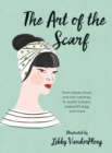 The Art of the Scarf : From Classic Knots and Chic Neckties, to Stylish Turbans, Bags and More - Book