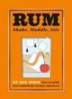 Rum: Shake, Muddle, Stir : Over 40 of the Best Cocktails for Serious Rum Lovers - Book