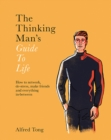 The Thinking Man's Guide to Life : How to network, de-stress, make friends and everything in-between - Book