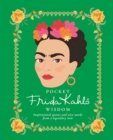 Pocket Frida Kahlo Wisdom : Inspirational quotes and wise words from a legendary icon - Book