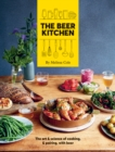 The Beer Kitchen : The art and science of cooking and pairing with beer - Book