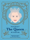 Pocket The Queen Wisdom : Inspirational quotes and wise words from an iconic monarch - Book